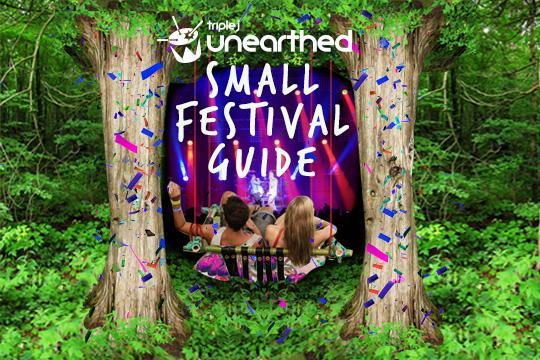 triple j Unearthed's Small Festival Guide