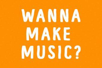 *Wanna Make Music? Start here!*