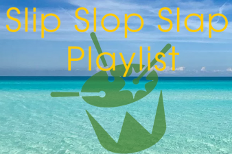 Slip Slop N Slap Playlist!