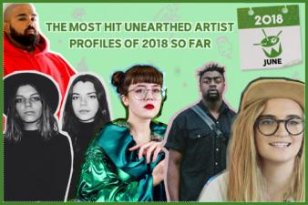 The Most Hit Unearthed Artist Profiles Of 2018 So Far