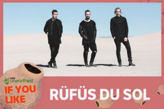 If You Like RUFUS DU SOL...