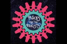 Pisces and The Realists